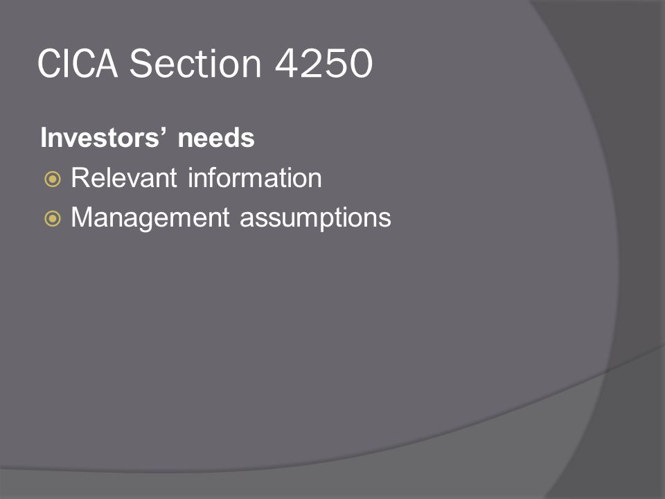 CICA Section 4250 Investors' needs  Relevant information  Management assumptions
