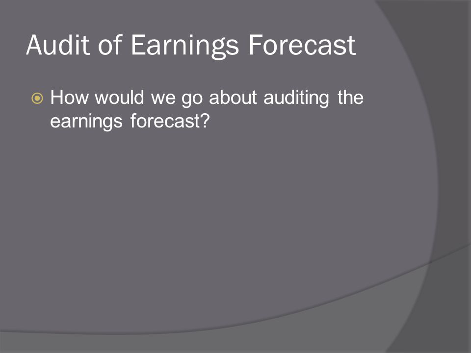 Audit of Earnings Forecast  How would we go about auditing the earnings forecast