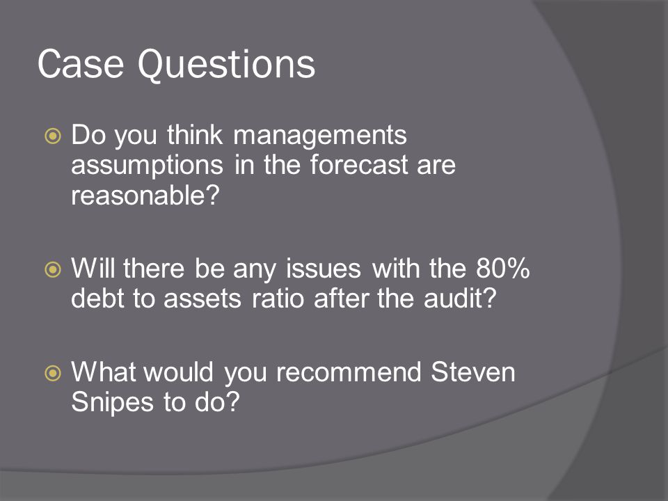 Case Questions  Do you think managements assumptions in the forecast are reasonable.