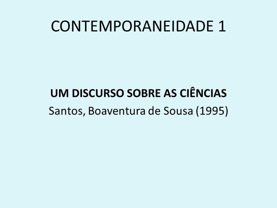 CONTEMPORANEIDADE 1 UM DISCURSO SOBRE AS CIÊNCIAS Santos, Boaventura de Sousa (1995)