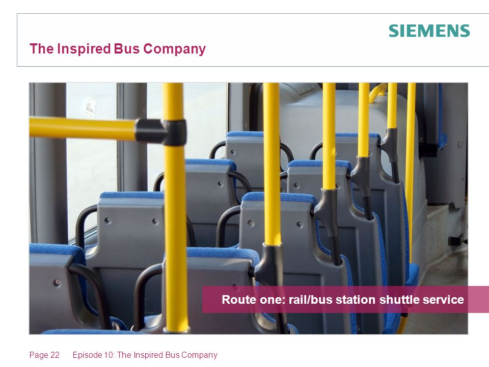 Episode 10: The Inspired Bus Company The Inspired Bus Company Route one: rail/bus station shuttle service Page 22