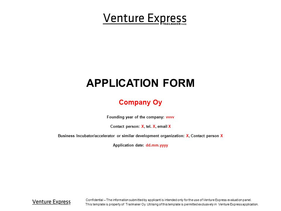 Confidential – The information submitted by applicant is intended only for the use of Venture Express evaluation panel.