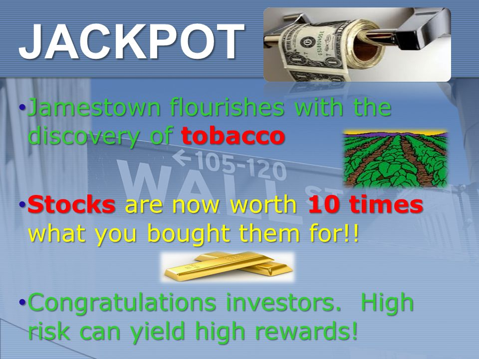 JACKPOT Jamestown flourishes with the discovery of tobacco Jamestown flourishes with the discovery of tobacco Stocks are now worth 10 times what you bought them for!.