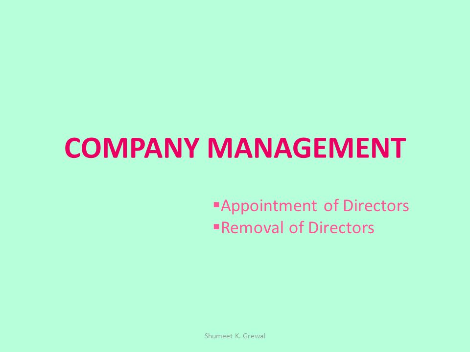 COMPANY MANAGEMENT  Appointment of Directors  Removal of Directors Shumeet K. Grewal