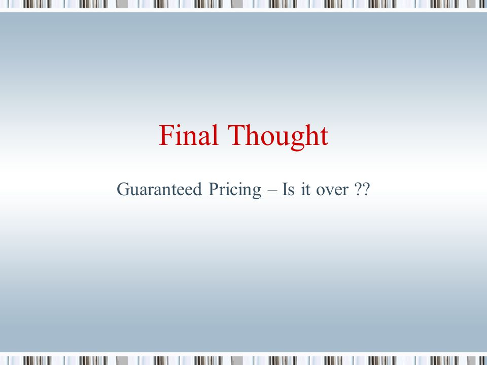 Final Thought Guaranteed Pricing – Is it over