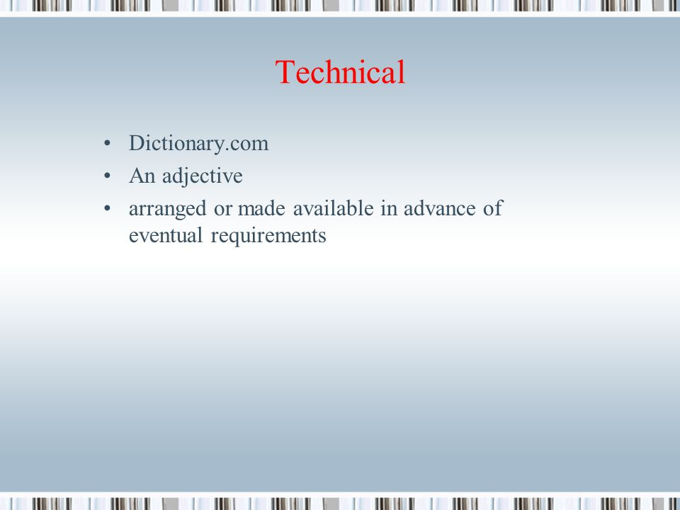Technical Dictionary.com An adjective arranged or made available in advance of eventual requirements