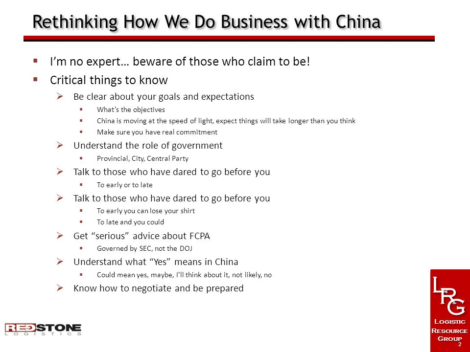 L L R R G G Logistic Resource Group Logistic Resource Group Rethinking How We Do Business with China  I'm no expert… beware of those who claim to be!