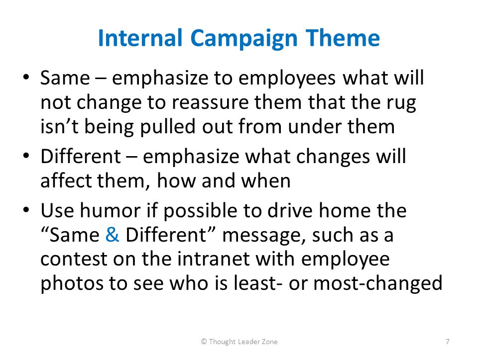 Sample Internal Campaign Tactics Launch a Take 10 and a Take 2 program  Take 10 – ask each employee to have a coffee and spend 10 minutes reading the information about the changes on the intranet, portal, etc.