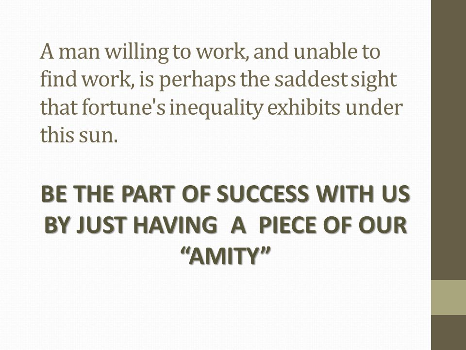 A man willing to work, and unable to find work, is perhaps the saddest sight that fortune s inequality exhibits under this sun.