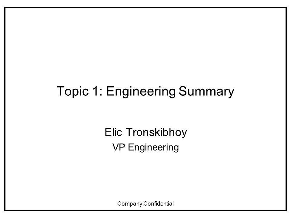Company Confidential Topic 1: Engineering Summary Elic Tronskibhoy VP Engineering