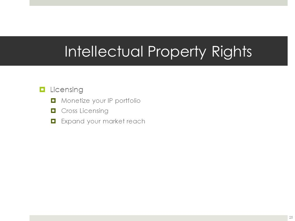 Intellectual Property Rights  Licensing  Monetize your IP portfolio  Cross Licensing  Expand your market reach 25