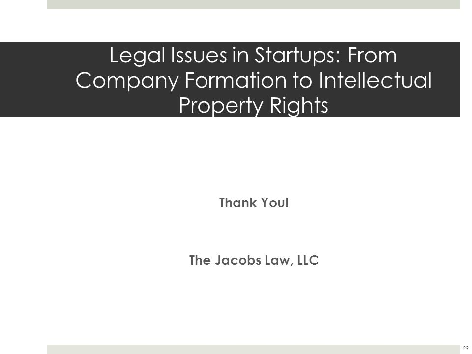 Legal Issues in Startups: From Company Formation to Intellectual Property Rights Thank You.
