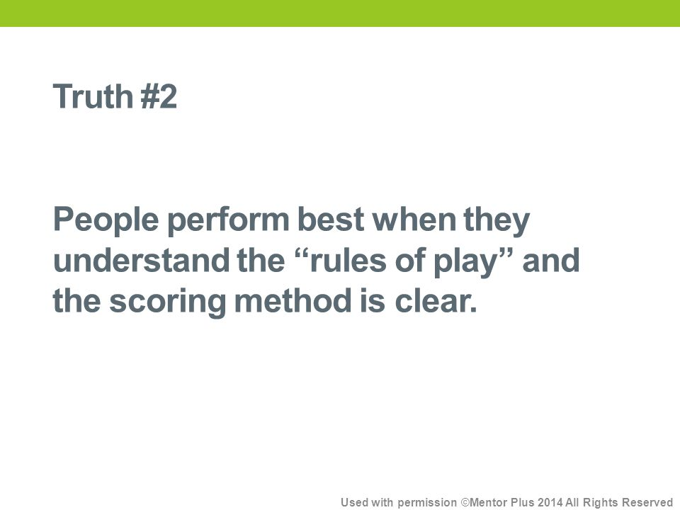 Truth #2 People perform best when they understand the rules of play and the scoring method is clear.