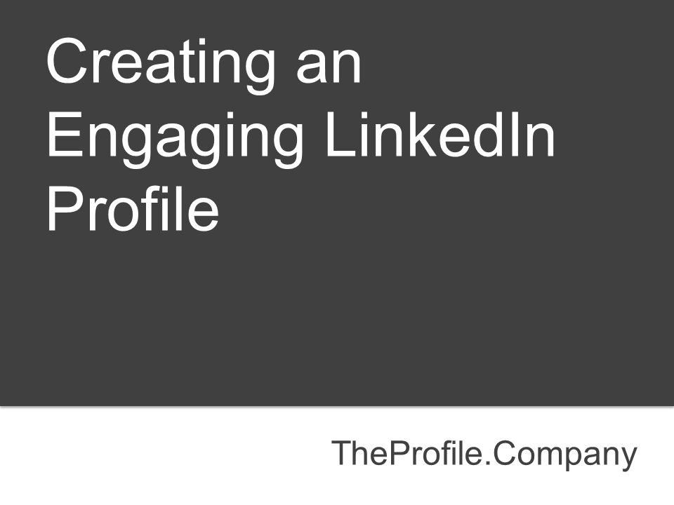 TheProfile.Company Creating an Engaging LinkedIn Profile