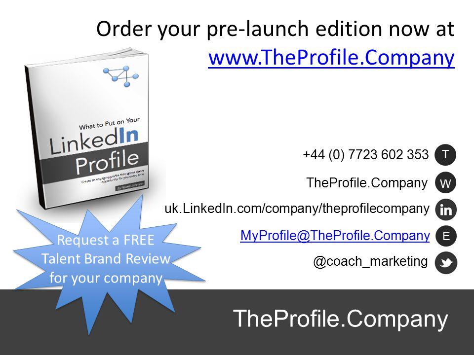 @coach_marketing uk.LinkedIn.com/company/theprofilecompany W TheProfile.Company E MyProfile@TheProfile.Company +44 (0) 7723 602 353 T Order your pre-l