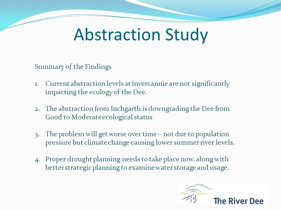 Abstraction Study Summary of the Findings 1.Current abstraction levels at Invercannie are not significantly impacting the ecology of the Dee.
