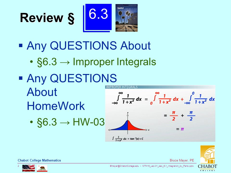 BMayer@ChabotCollege.edu MTH16_Lec-01_sec_6-1_Integration_by_Parts.pptx 2 Bruce Mayer, PE Chabot College Mathematics Review §  Any QUESTIONS About §6.3 → Improper Integrals  Any QUESTIONS About HomeWork §6.3 → HW-03 6.3
