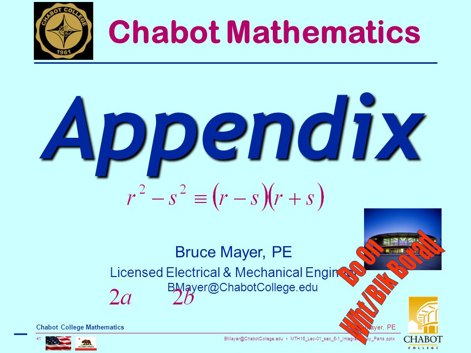 BMayer@ChabotCollege.edu MTH16_Lec-01_sec_6-1_Integration_by_Parts.pptx 41 Bruce Mayer, PE Chabot College Mathematics Bruce Mayer, PE Licensed Electrical & Mechanical Engineer BMayer@ChabotCollege.edu Chabot Mathematics Appendix –
