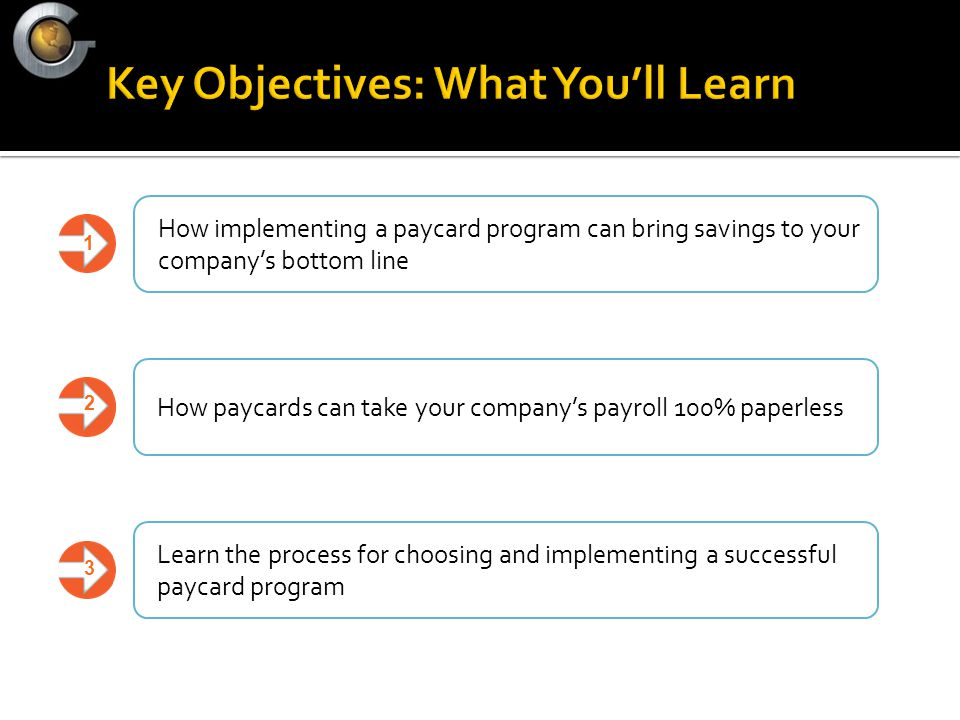 How implementing a paycard program can bring savings to your company's bottom line How paycards can take your company's payroll 100% paperless Learn the process for choosing and implementing a successful paycard program 2 1 3