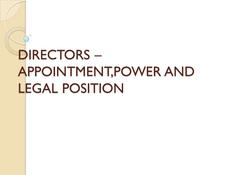 DIRECTORS – APPOINTMENT,POWER AND LEGAL POSITION
