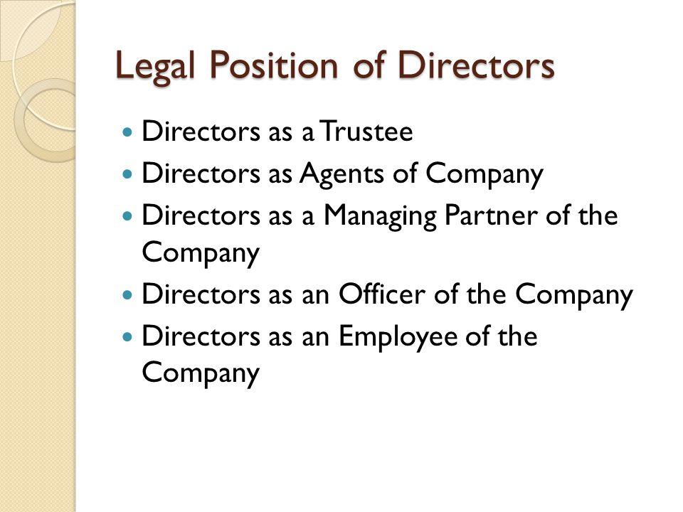 Legal Position of Directors Directors as a Trustee Directors as Agents of Company Directors as a Managing Partner of the Company Directors as an Offic