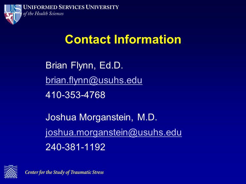 Contact Information Brian Flynn, Ed.D. brian.flynn@usuhs.edu 410-353-4768 Joshua Morganstein, M.D.
