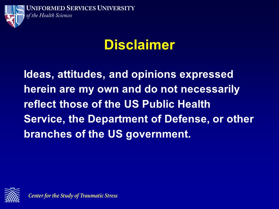 Disclaimer Ideas, attitudes, and opinions expressed herein are my own and do not necessarily reflect those of the US Public Health Service, the Department of Defense, or other branches of the US government.