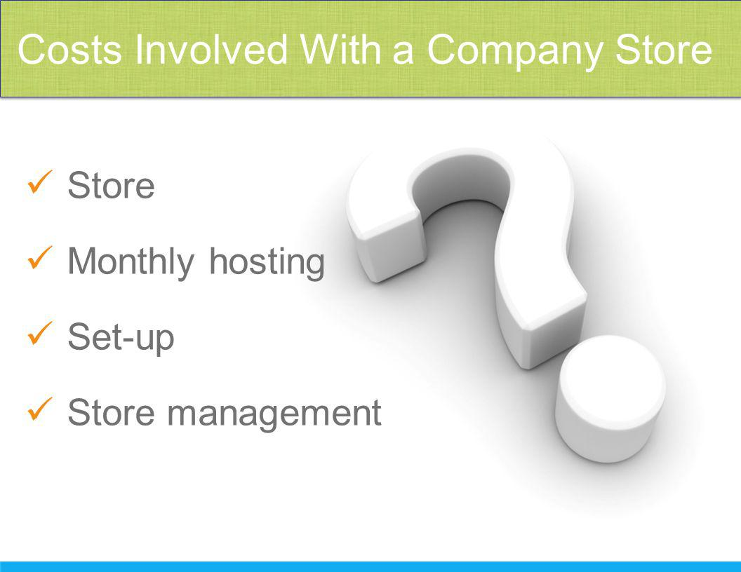 Store Monthly hosting Set-up Store management Costs Involved With a Company Store