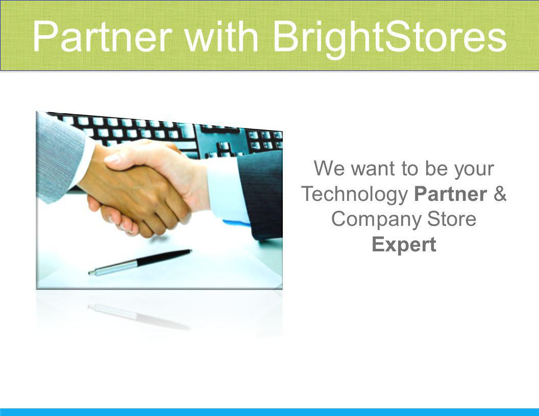 Partner with BrightStores We want to be your Technology Partner & Company Store Expert