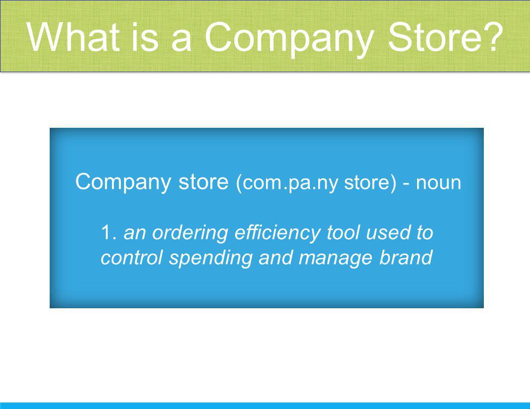 Company store (com.pa.ny store) - noun 1.