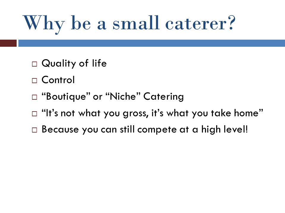 Why be a small caterer.