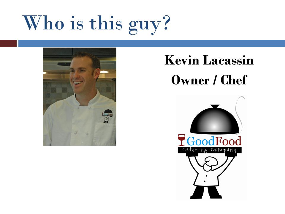 Who is this guy Kevin Lacassin Owner / Chef