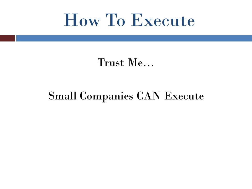 How To Execute Trust Me… Small Companies CAN Execute