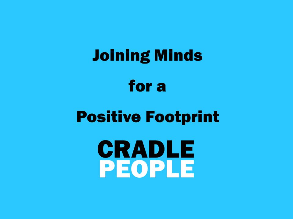 PEOPLE CRADLE Joining Minds for a Positive Footprint