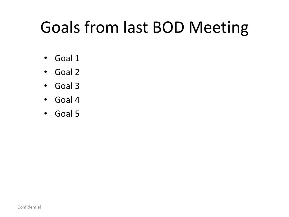 Confidential Goals for Next Board Meeting Goal 1 Goal 2 Goal 3 Goal 4 Goal 5