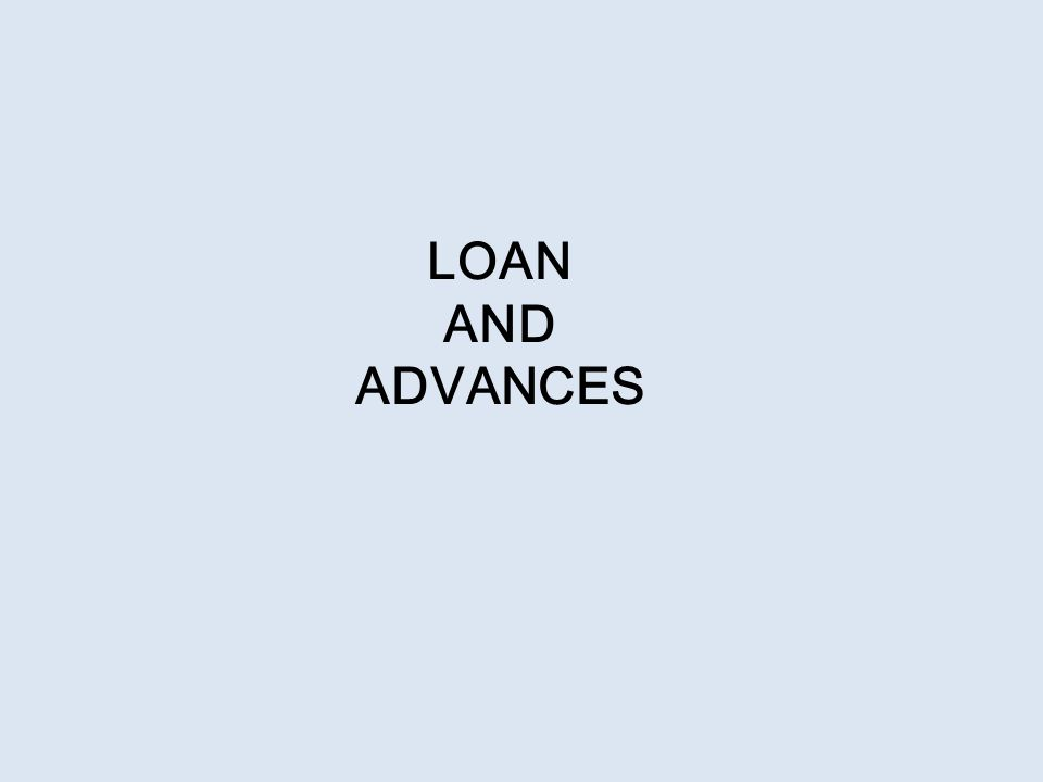 LOAN AND ADVANCES