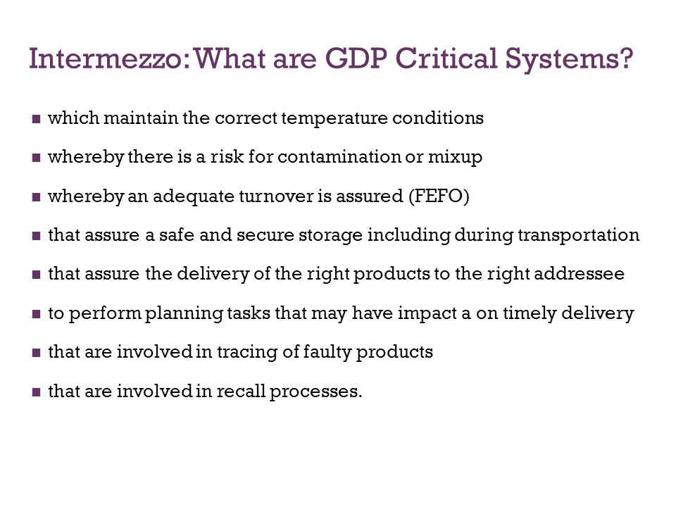Intermezzo: What are GDP Critical Systems? which maintain the correct temperature conditions whereby there is a risk for contamination or mixup whereb