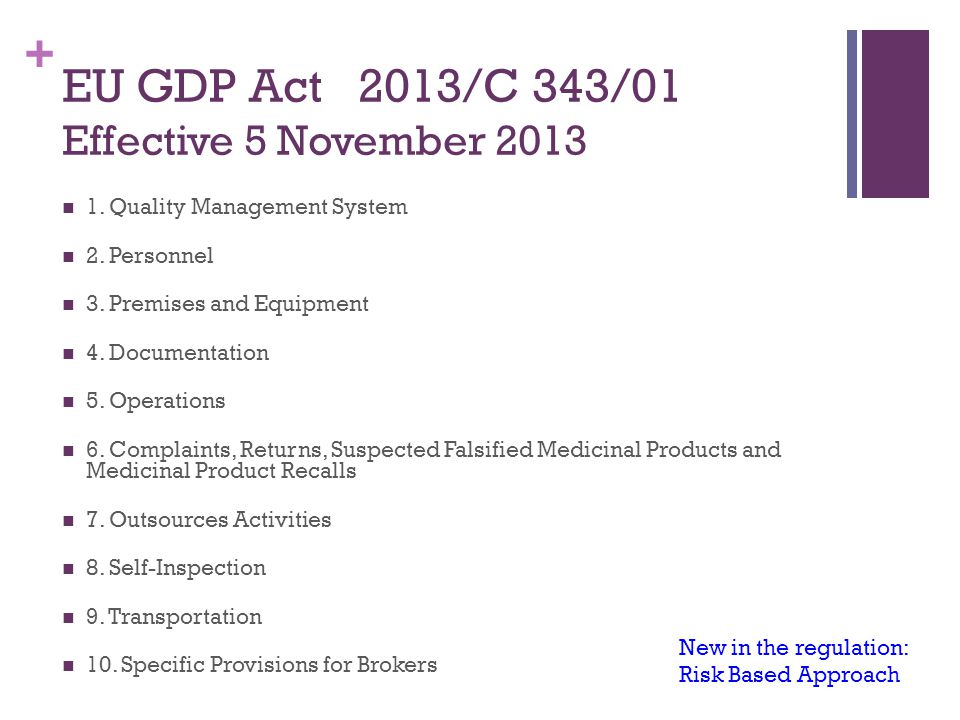 + EU GDP Act 2013/C 343/01 Effective 5 November 2013 1. Quality Management System 2. Personnel 3. Premises and Equipment 4. Documentation 5. Operation