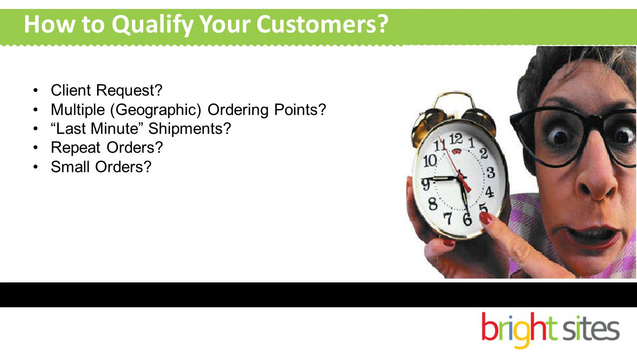 How to Qualify Your Customers. Client Request. Multiple (Geographic) Ordering Points.