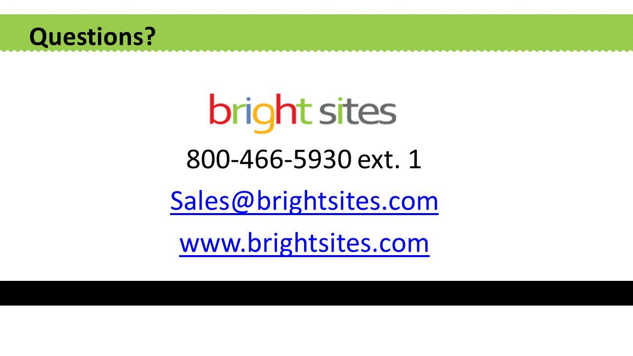 800-466-5930 ext. 1 Sales@brightsites.com www.brightsites.com Questions