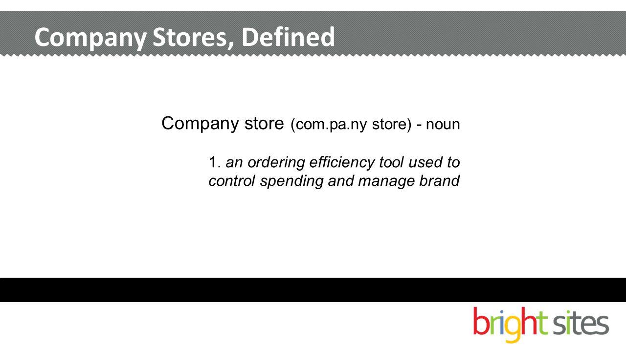 Company Stores, Defined Company store (com.pa.ny store) - noun 1.
