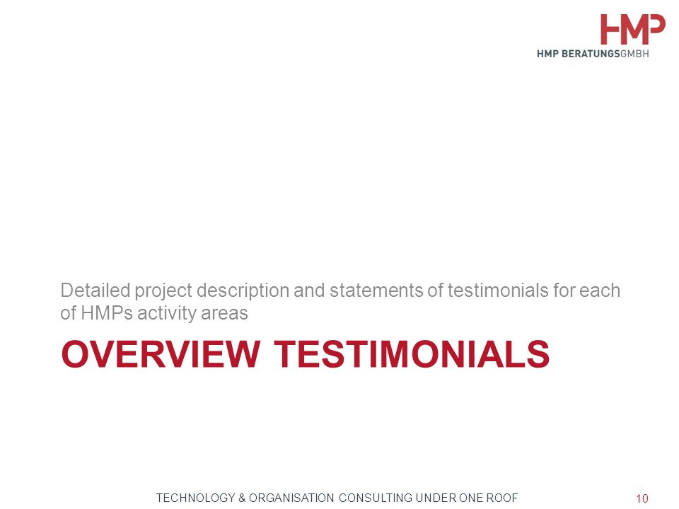 TECHNOLOGIE- & ORGANISATIONSBERATUNG AUS EINER HAND OVERVIEW TESTIMONIALS Detailed project description and statements of testimonials for each of HMPs