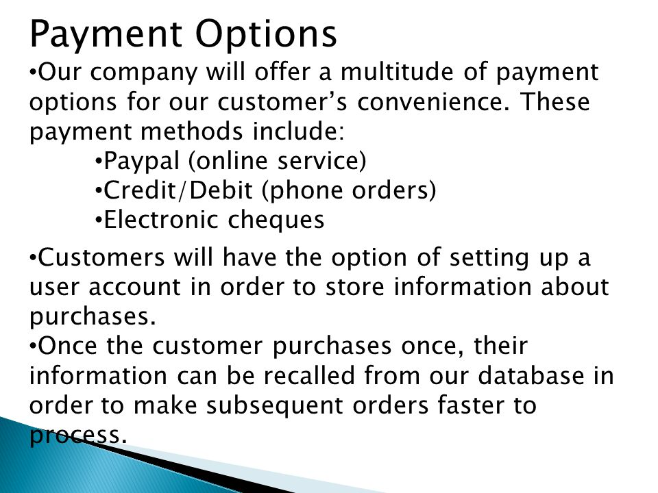 Payment Options Our company will offer a multitude of payment options for our customer's convenience.