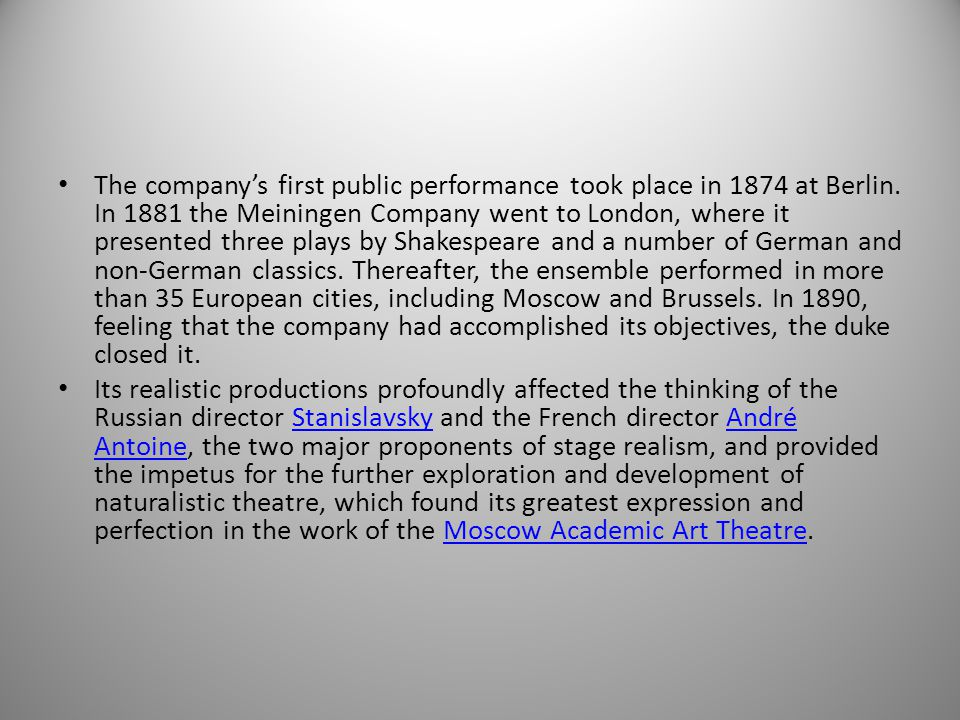 The company's first public performance took place in 1874 at Berlin. In 1881 the Meiningen Company went to London, where it presented three plays by S