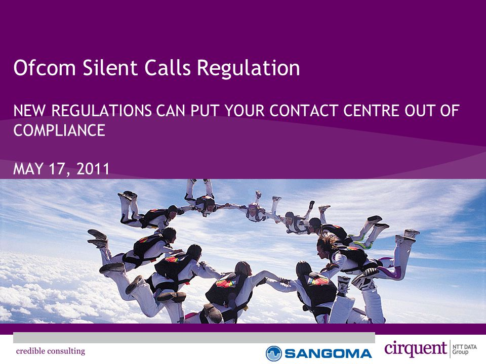 Ofcom Silent Calls Regulation NEW REGULATIONS CAN PUT YOUR CONTACT CENTRE OUT OF COMPLIANCE MAY 17, 2011