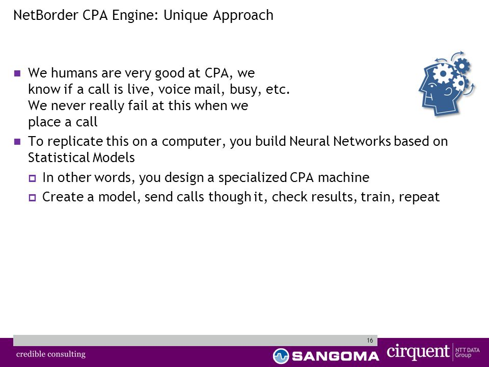 16 We humans are very good at CPA, we know if a call is live, voice mail, busy, etc.