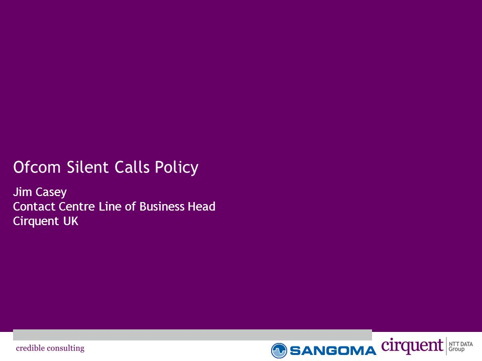 Ofcom Silent Calls Policy Jim Casey Contact Centre Line of Business Head Cirquent UK