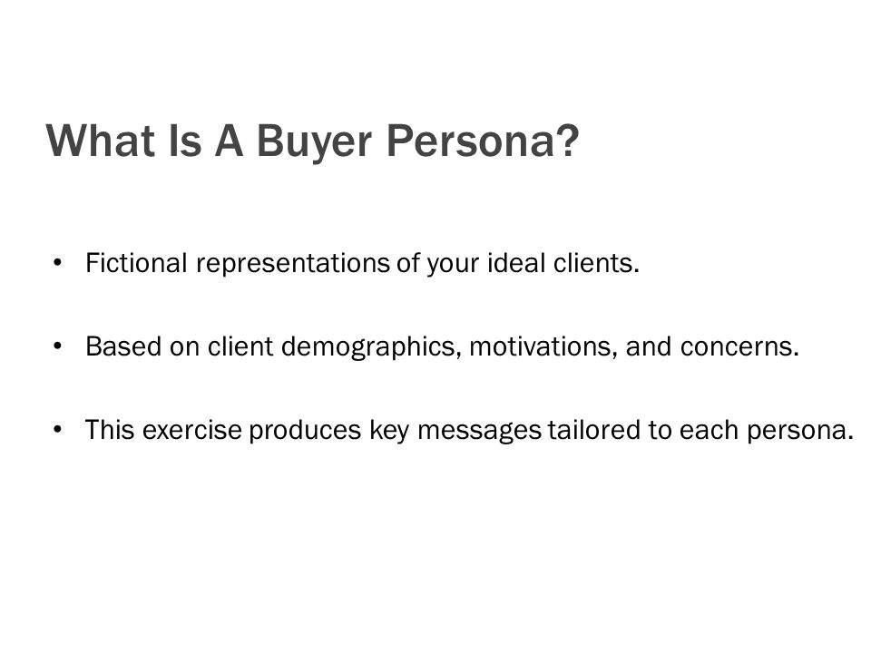 What Is A Buyer Persona. Fictional representations of your ideal clients.