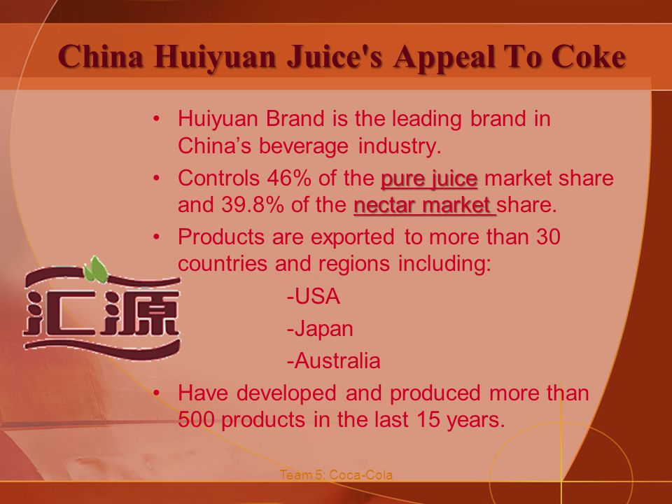 China Huiyuan Juice s Appeal To Coke Huiyuan Brand is the leading brand in China's beverage industry.
