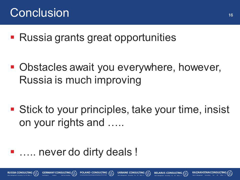  Russia grants great opportunities  Obstacles await you everywhere, however, Russia is much improving  Stick to your principles, take your time, insist on your rights and …..